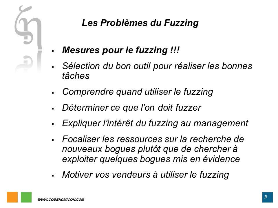 9 WWW.CODENOMICON.COM Mesures pour le fuzzing !!! Sélection du bon outil pour réaliser les bonnes tâches Comprendre quand utiliser le fuzzing Détermin