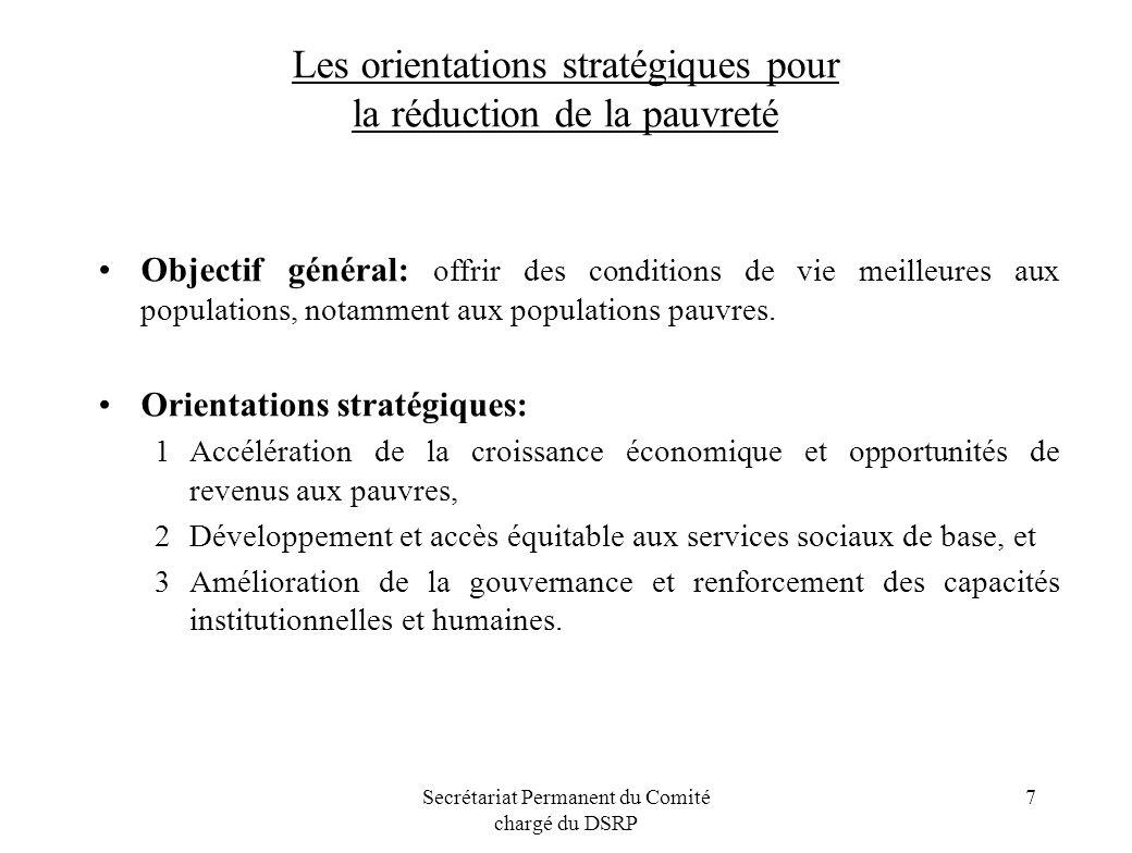 Secrétariat Permanent du Comité chargé du DSRP 7 Les orientations stratégiques pour la réduction de la pauvreté Objectif général: offrir des condition