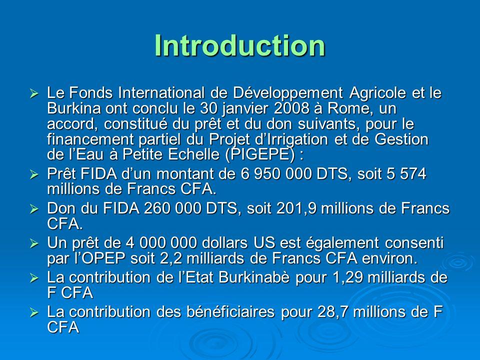 Introduction Le Fonds International de Développement Agricole et le Burkina ont conclu le 30 janvier 2008 à Rome, un accord, constitué du prêt et du d