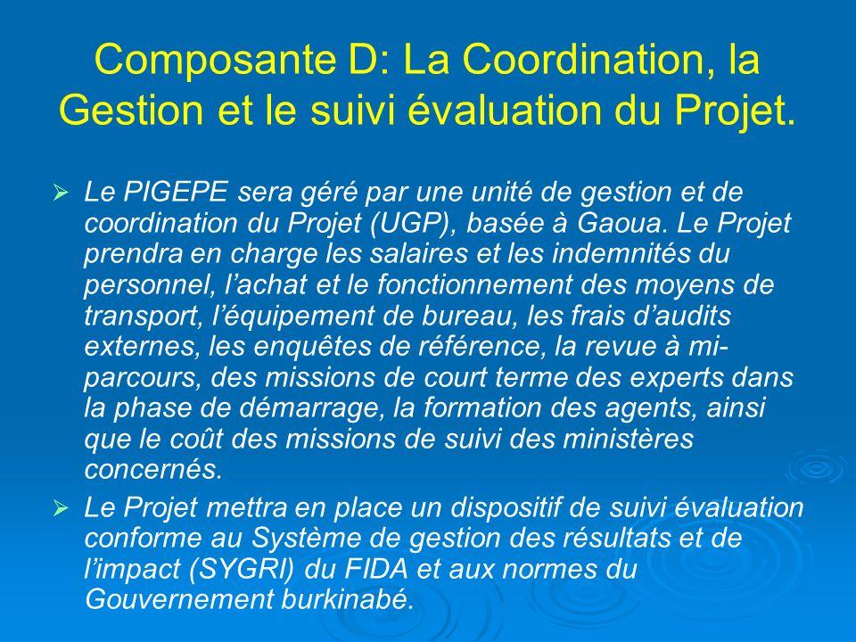 Composante D: La Coordination, la Gestion et le suivi évaluation du Projet. Le PIGEPE sera géré par une unité de gestion et de coordination du Projet