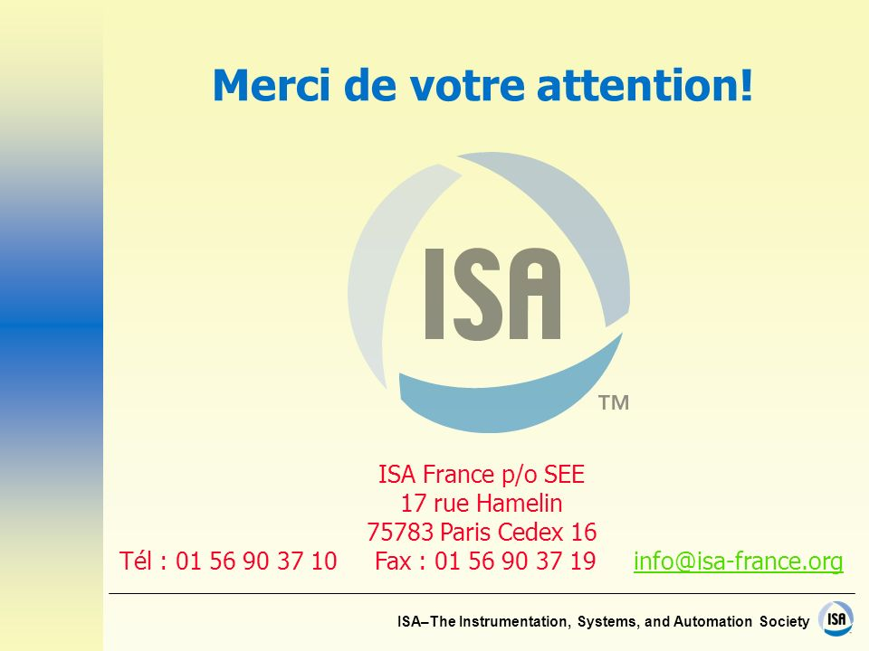ISA–The Instrumentation, Systems, and Automation Society Merci de votre attention.