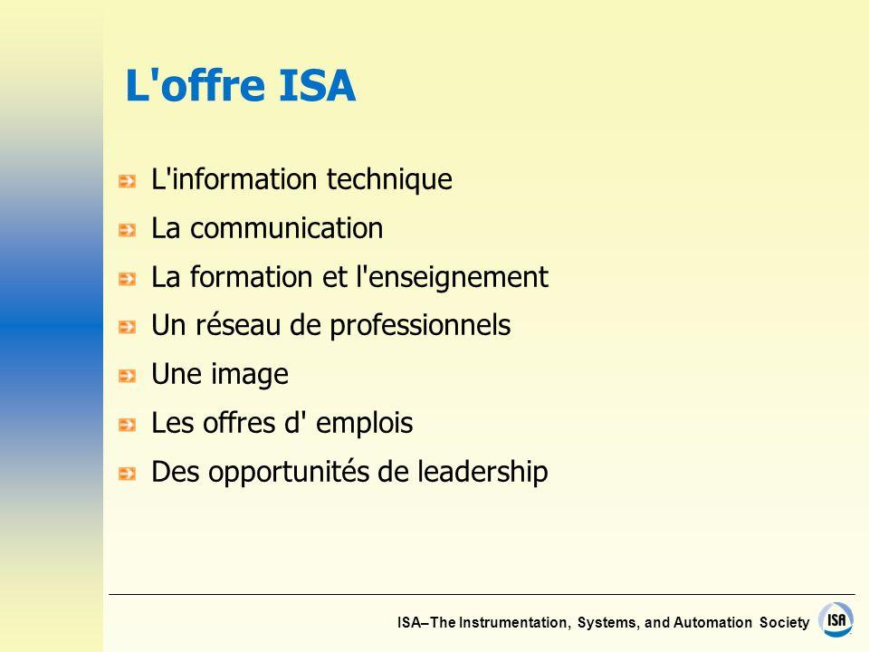 ISA–The Instrumentation, Systems, and Automation Society L offre ISA L information technique La communication La formation et l enseignement Un réseau de professionnels Une image Les offres d emplois Des opportunités de leadership