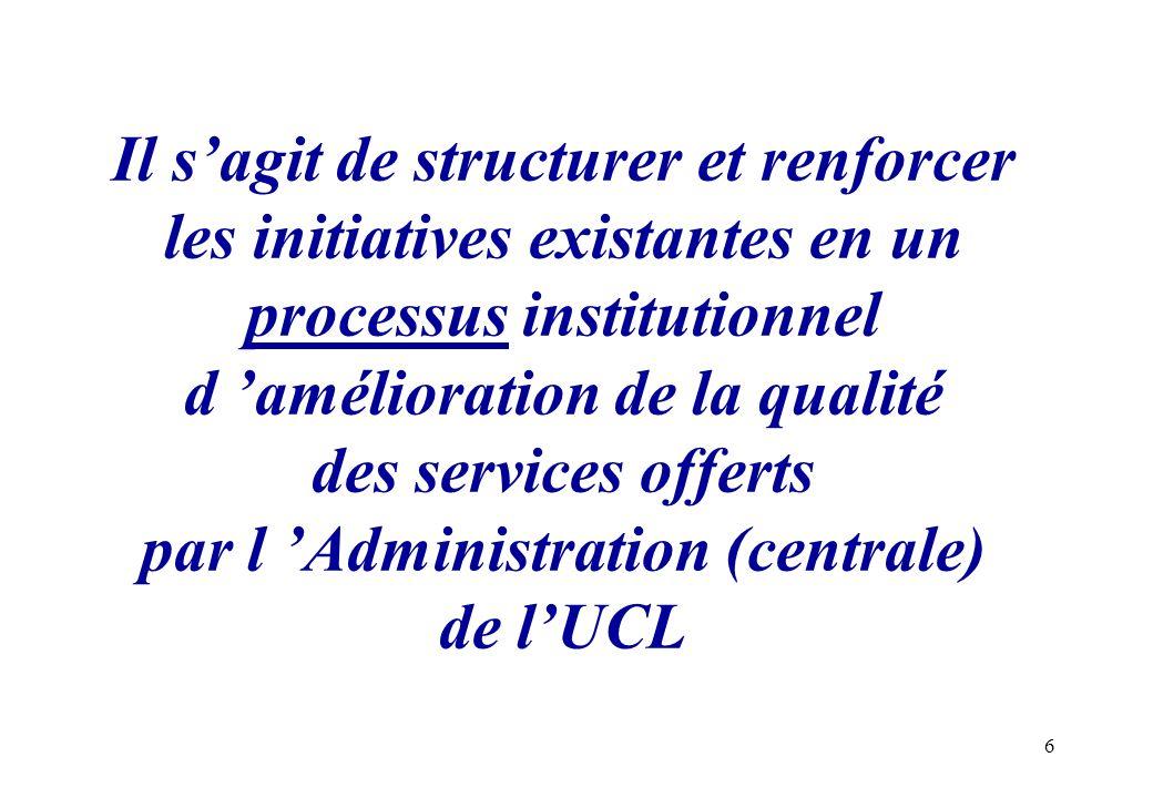 6 Il sagit de structurer et renforcer les initiatives existantes en un processus institutionnel d amélioration de la qualité des services offerts par