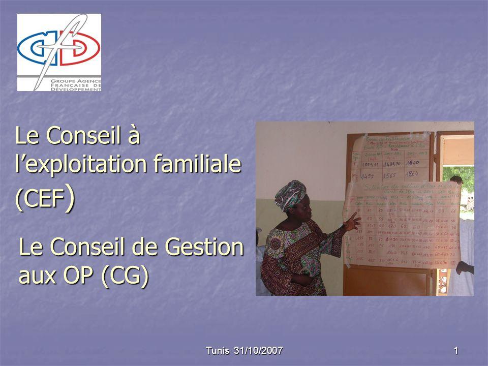 Tunis 31/10/2007 1 Le Conseil à lexploitation familiale (CEF ) Le Conseil de Gestion aux OP (CG)