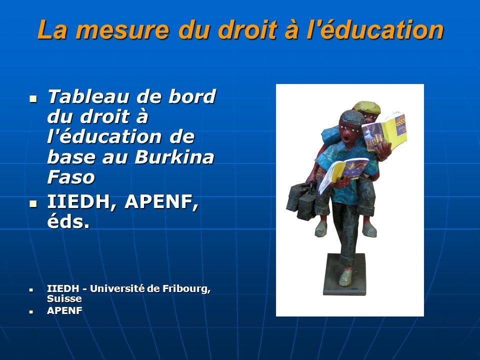 La mesure du droit à l éducation Tableau de bord du droit à l éducation de base au Burkina Faso Tableau de bord du droit à l éducation de base au Burkina Faso IIEDH, APENF, éds.