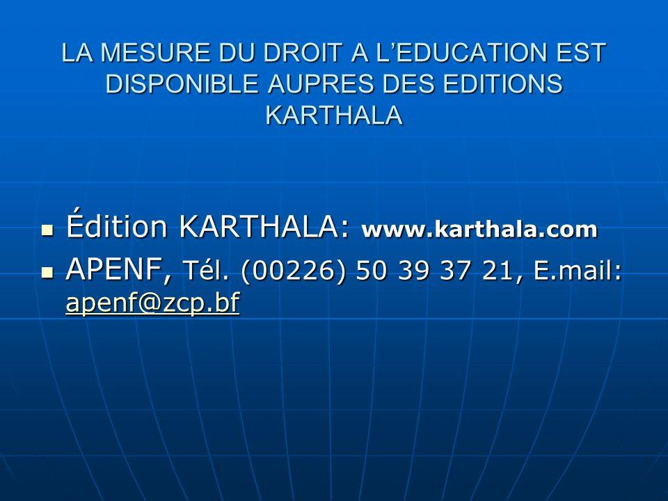 LA MESURE DU DROIT A LEDUCATION EST DISPONIBLE AUPRES DES EDITIONS KARTHALA Édition KARTHALA: www.karthala.com Édition KARTHALA: www.karthala.com APENF, Tél.