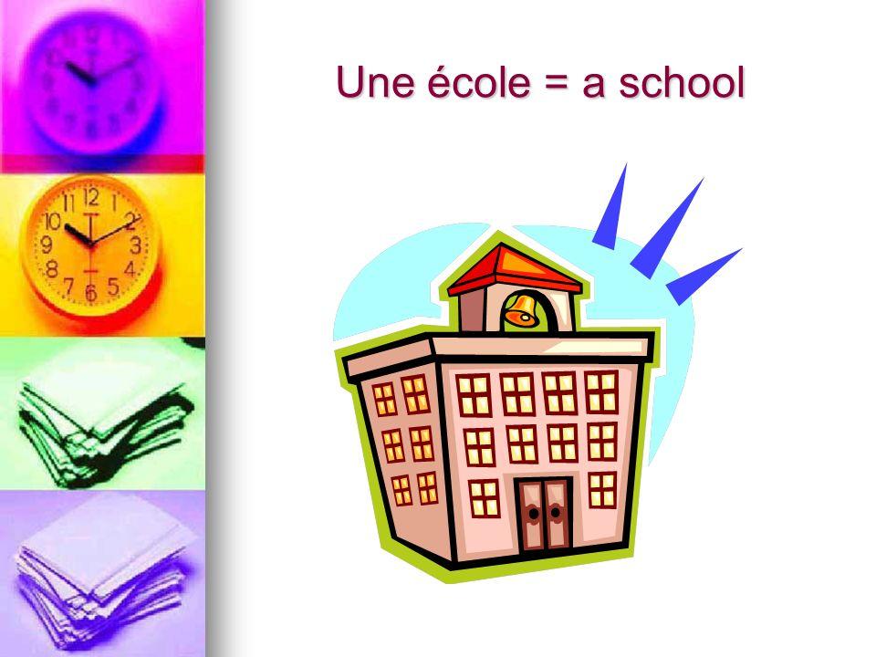 Une école = a school