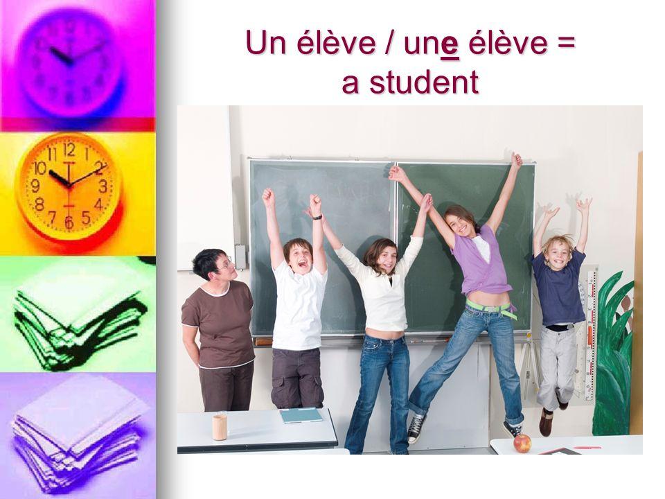 Un élève / une élève = a student
