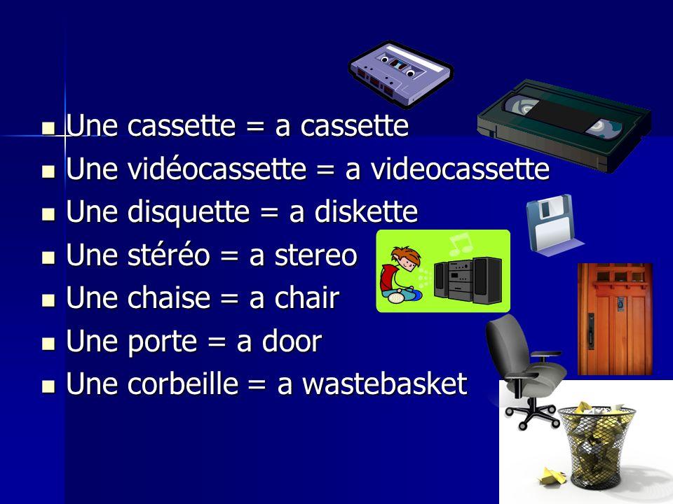 Une cassette = a cassette Une cassette = a cassette Une vidéocassette = a videocassette Une vidéocassette = a videocassette Une disquette = a diskette Une disquette = a diskette Une stéréo = a stereo Une stéréo = a stereo Une chaise = a chair Une chaise = a chair Une porte = a door Une porte = a door Une corbeille = a wastebasket Une corbeille = a wastebasket