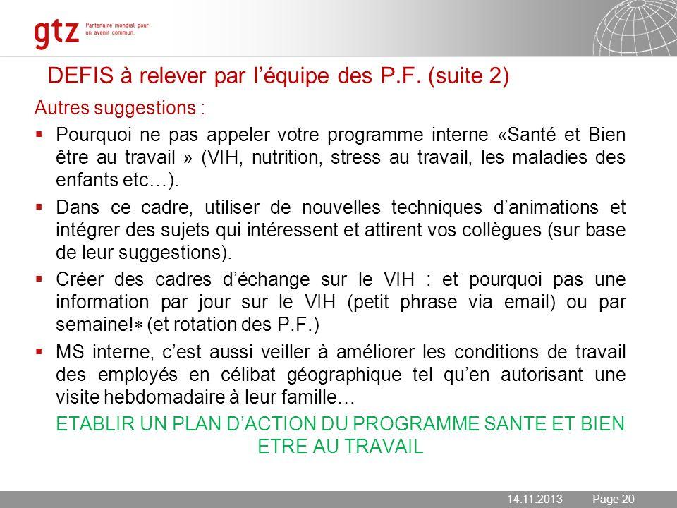 14.11.2013 Seite 20 Page 20 DEFIS à relever par léquipe des P.F. (suite 2) Autres suggestions : Pourquoi ne pas appeler votre programme interne «Santé