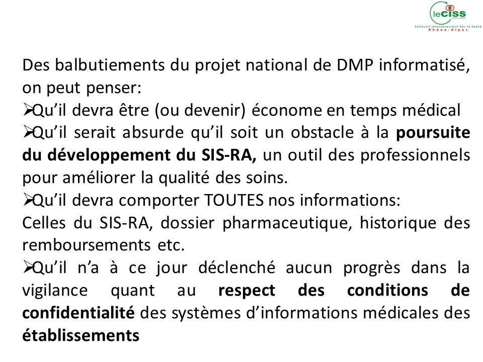 Des balbutiements du projet national de DMP informatisé, on peut penser: Quil devra être (ou devenir) économe en temps médical Quil serait absurde quil soit un obstacle à la poursuite du développement du SIS-RA, un outil des professionnels pour améliorer la qualité des soins.