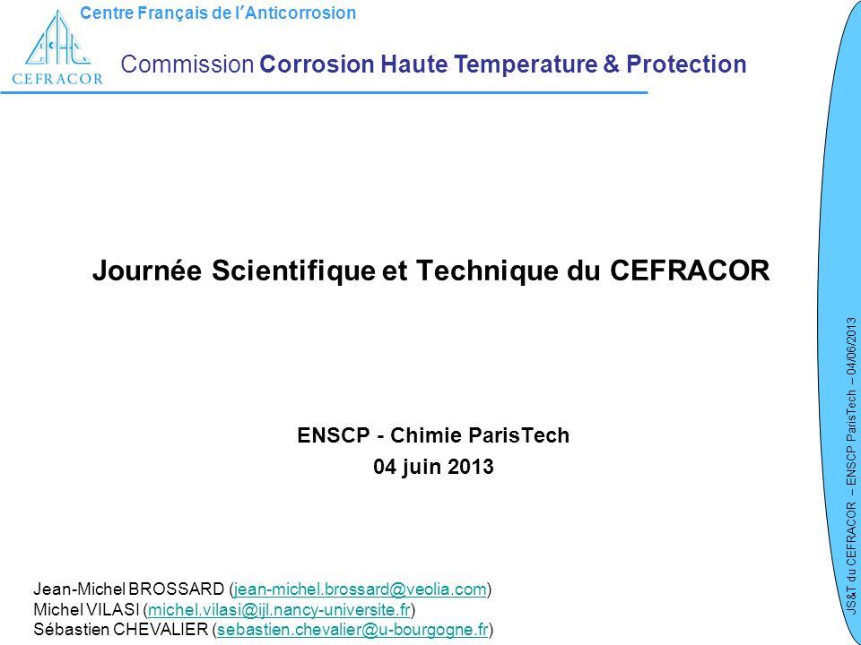 Centre Français de lAnticorrosion JS&T du CEFRACOR – ENSCP ParisTech – 04/06/2013 Journée Scientifique et Technique du CEFRACOR ENSCP - Chimie ParisTe