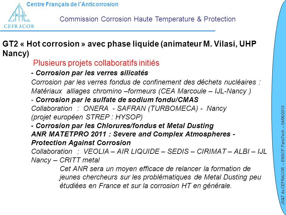 Centre Français de lAnticorrosion JS&T du CEFRACOR – ENSCP ParisTech – 04/06/2013 GT2 « Hot corrosion » avec phase liquide (animateur M. Vilasi, UHP N