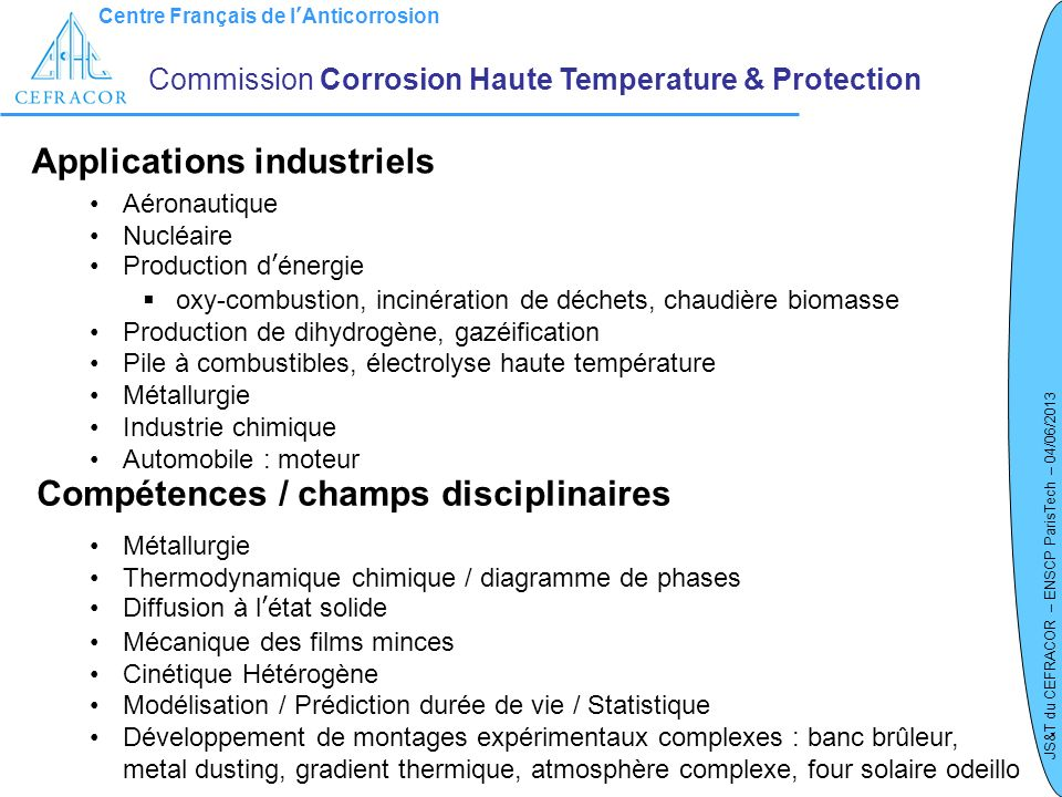 Centre Français de lAnticorrosion JS&T du CEFRACOR – ENSCP ParisTech – 04/06/2013 Commission Corrosion Haute Temperature & Protection La commission CHT&P -Env.