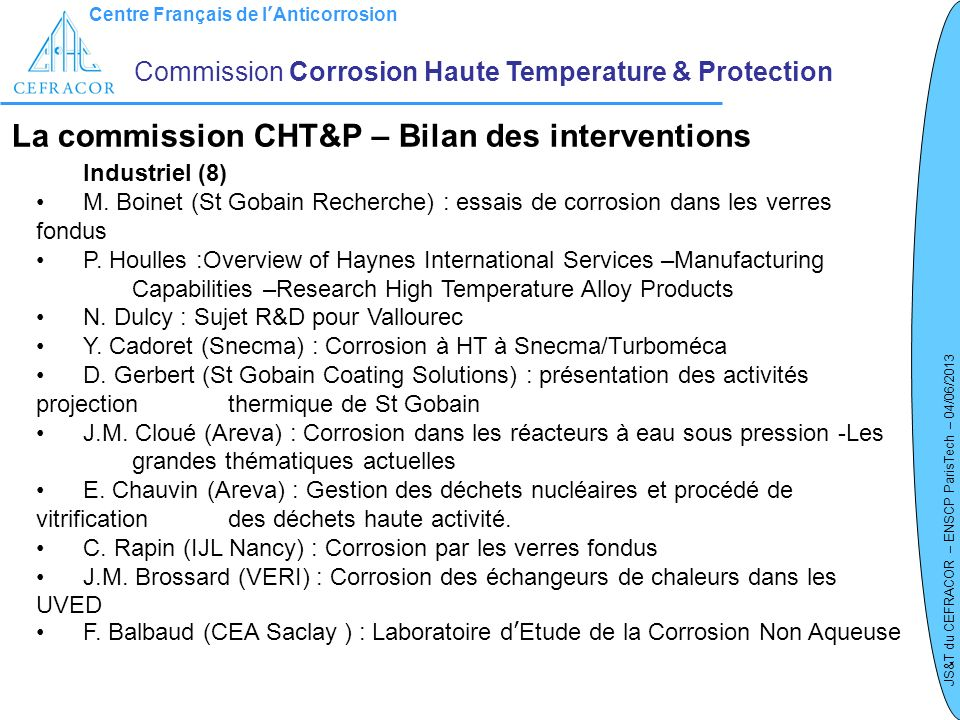 Centre Français de lAnticorrosion JS&T du CEFRACOR – ENSCP ParisTech – 04/06/2013 Commission Corrosion Haute Temperature & Protection La commission CH