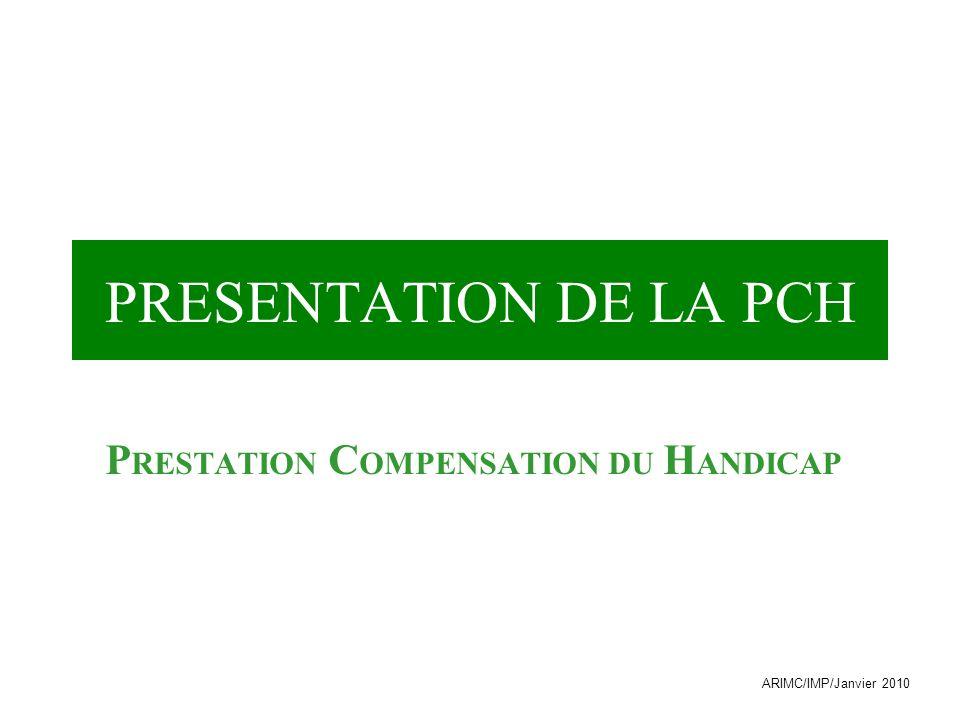 PRESENTATION DE LA PCH P RESTATION C OMPENSATION DU H ANDICAP ARIMC/IMP/Janvier 2010