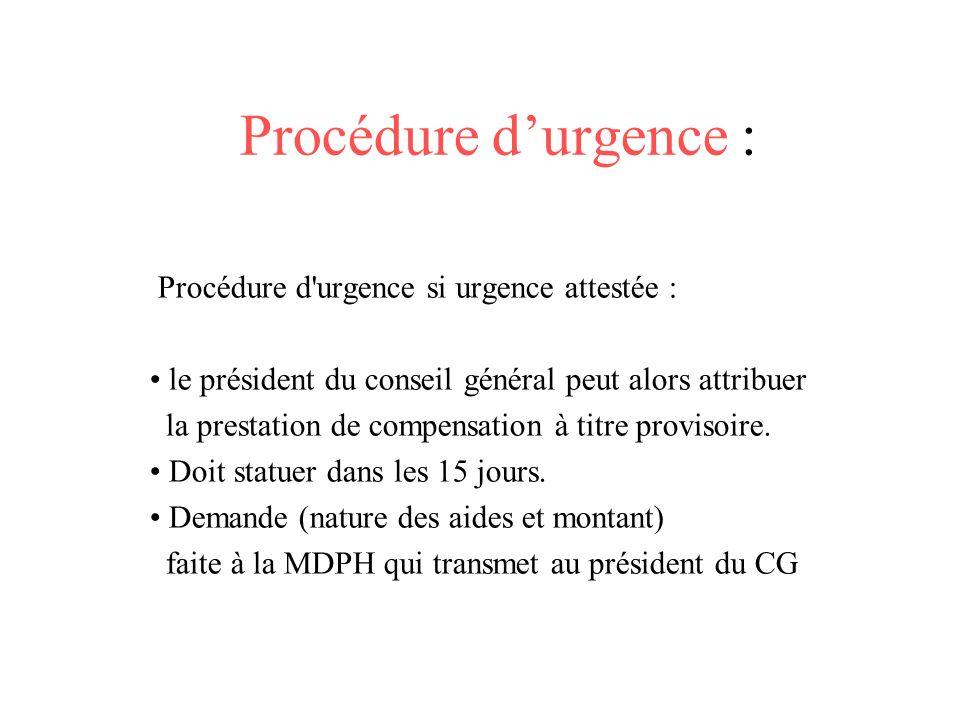Procédure durgence : Procédure d'urgence si urgence attestée : le président du conseil général peut alors attribuer la prestation de compensation à ti
