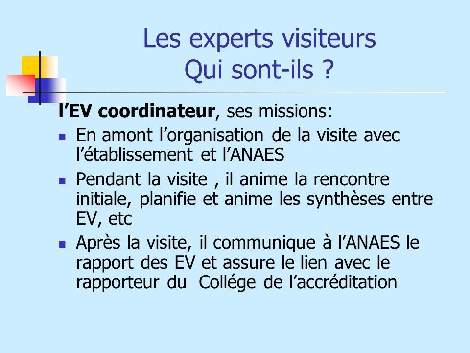 Les experts visiteurs Qui sont-ils ? lEV coordinateur, ses missions: En amont lorganisation de la visite avec létablissement et lANAES Pendant la visi