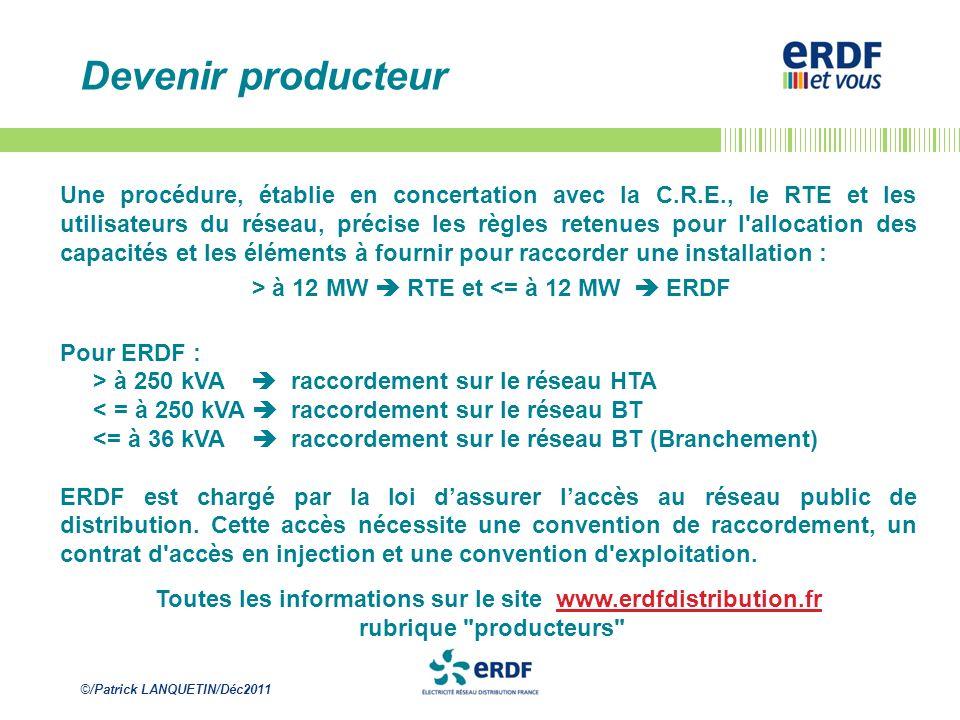 ©/Patrick LANQUETIN/Déc2011 Devenir producteur Une procédure, établie en concertation avec la C.R.E., le RTE et les utilisateurs du réseau, précise le