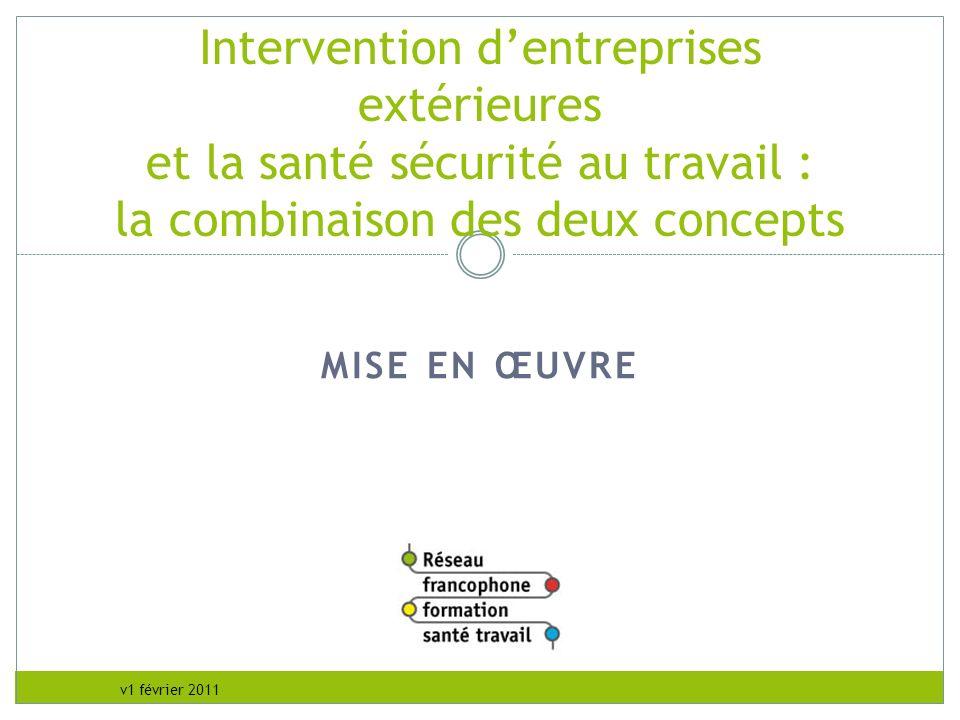 v1 février 2011 MISE EN ŒUVRE Intervention dentreprises extérieures et la santé sécurité au travail : la combinaison des deux concepts