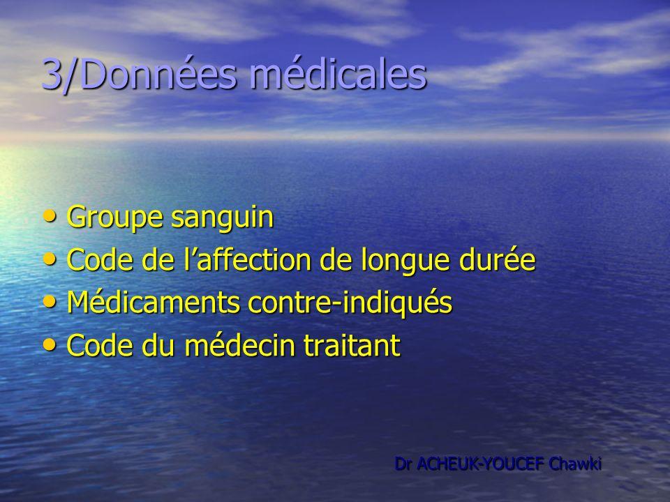 3/Données médicales Groupe sanguin Groupe sanguin Code de laffection de longue durée Code de laffection de longue durée Médicaments contre-indiqués Mé