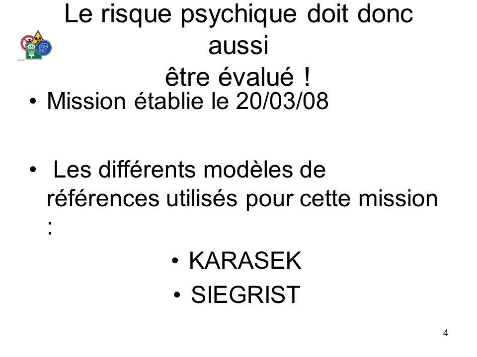4 Le risque psychique doit donc aussi être évalué ! Mission établie le 20/03/08 Les différents modèles de références utilisés pour cette mission : KAR