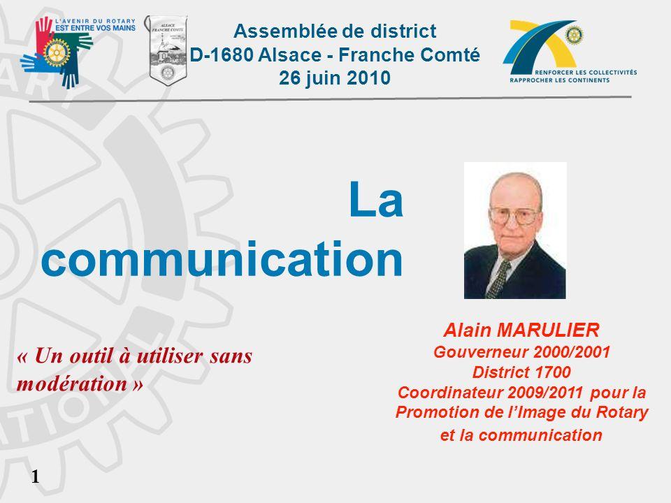 Assemblée de district D-1680 Alsace - Franche Comté 26 juin 2010 1 La communication Alain MARULIER Gouverneur 2000/2001 District 1700 Coordinateur 200