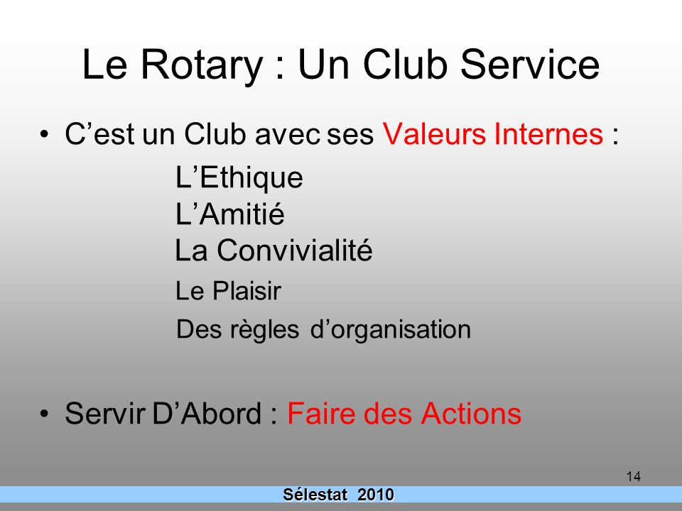 Le Rotary : Un Club Service Cest un Club avec ses Valeurs Internes : LEthique LAmitié La Convivialité Le Plaisir Des règles dorganisation Servir DAbor