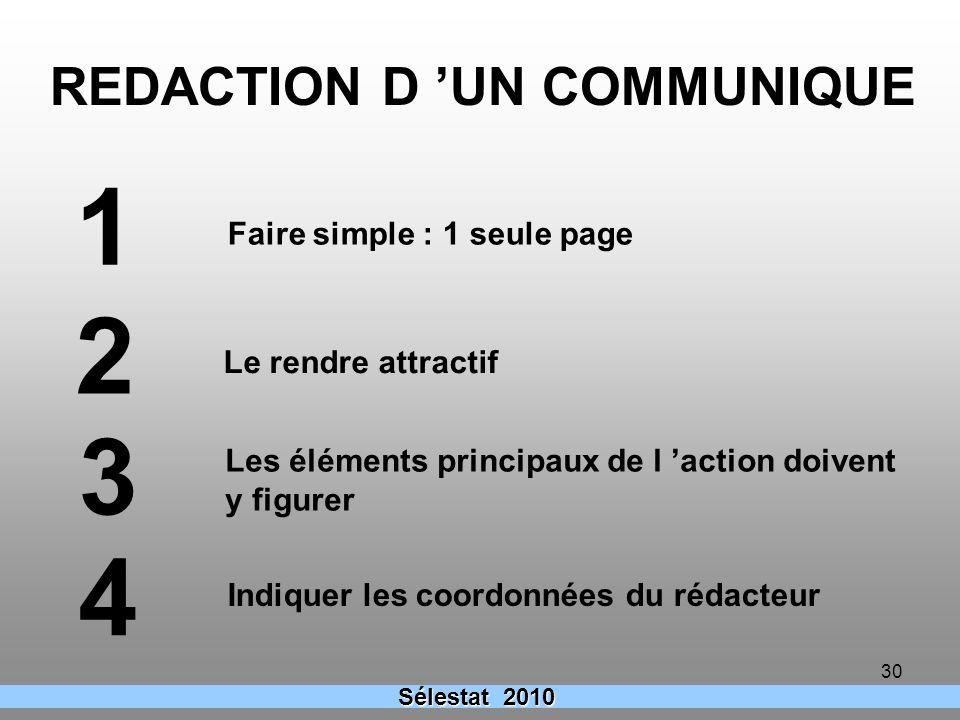 30 Sélestat 2010 REDACTION D UN COMMUNIQUE Faire simple : 1 seule page Le rendre attractif Les éléments principaux de l action doivent y figurer Indiq