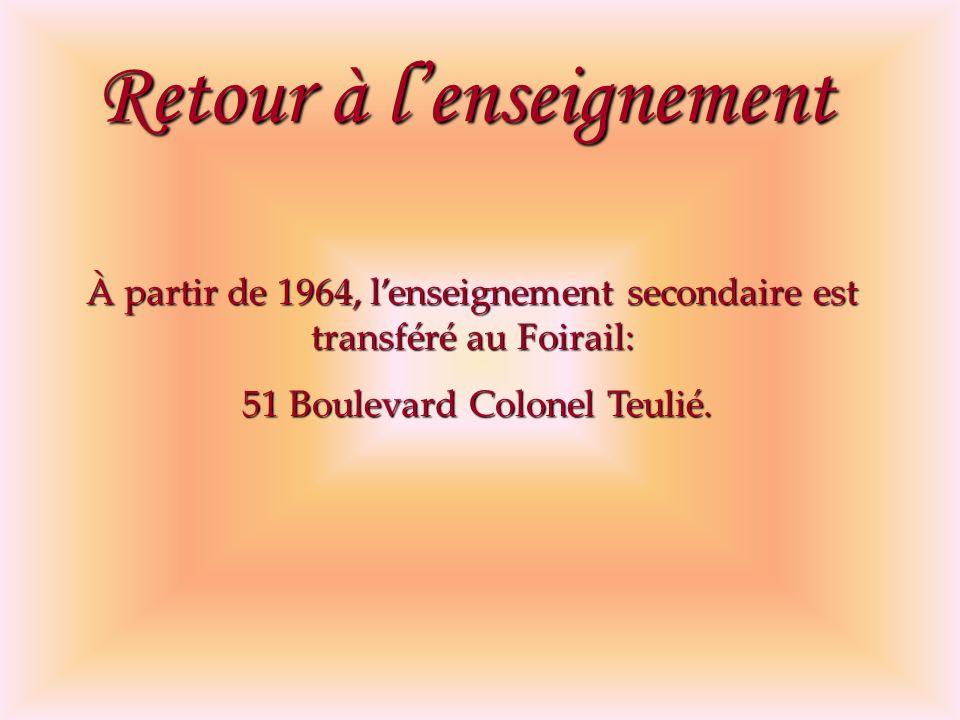 Retour à lenseignement À partir de 1964, lenseignement secondaire est transféré au Foirail: 51 Boulevard Colonel Teulié. 51 Boulevard Colonel Teulié.