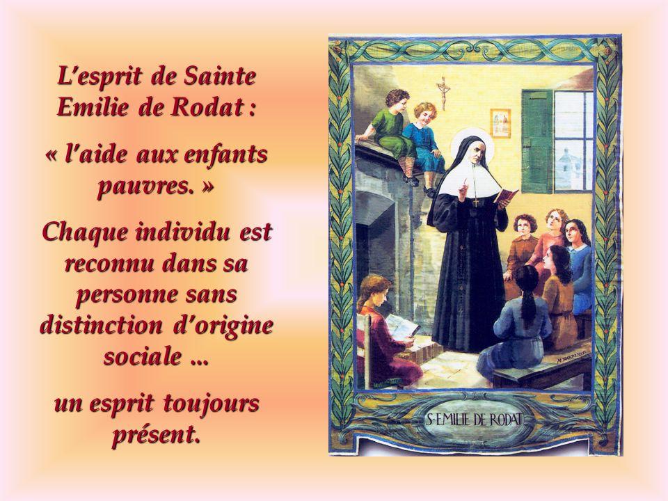 Lesprit de Sainte Emilie de Rodat : « laide aux enfants pauvres. » Chaque individu est reconnu dans sa personne sans distinction dorigine sociale... u