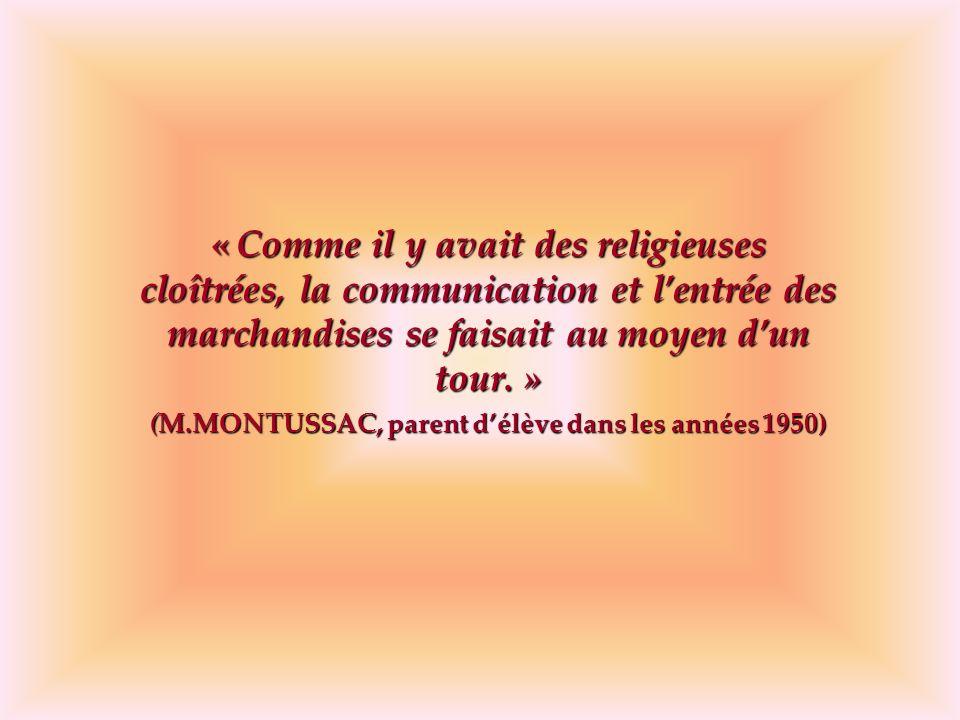 « Comme il y avait des religieuses cloîtrées, la communication et lentrée des marchandises se faisait au moyen dun tour. » (M.MONTUSSAC, parent délève