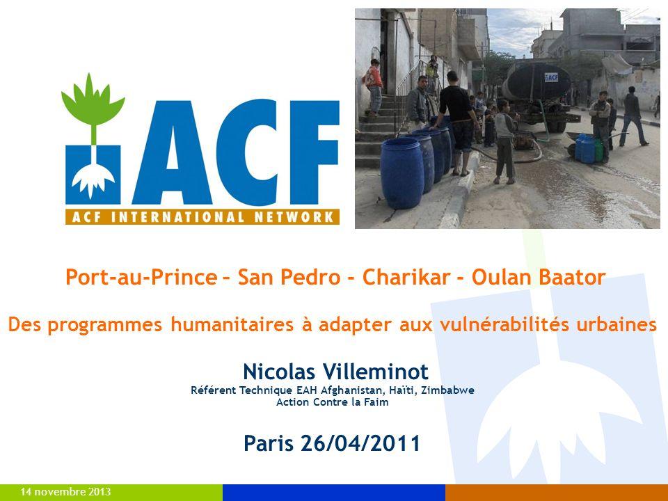 14 novembre 2013 Port-au-Prince – San Pedro - Charikar - Oulan Baator Des programmes humanitaires à adapter aux vulnérabilités urbaines Nicolas Villem