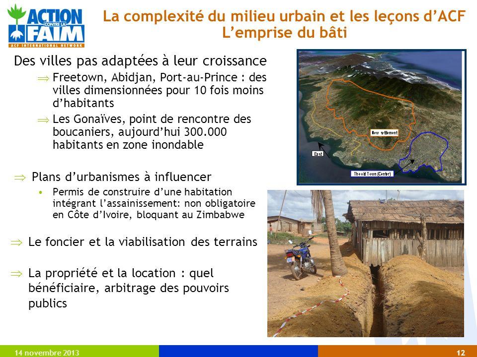 14 novembre 201312 Des villes pas adaptées à leur croissance Freetown, Abidjan, Port-au-Prince : des villes dimensionnées pour 10 fois moins dhabitant