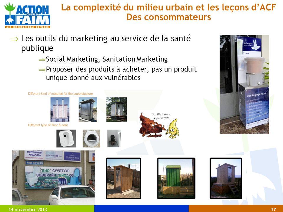 14 novembre 201317 Les outils du marketing au service de la santé publique Social Marketing, Sanitation Marketing Proposer des produits à acheter, pas