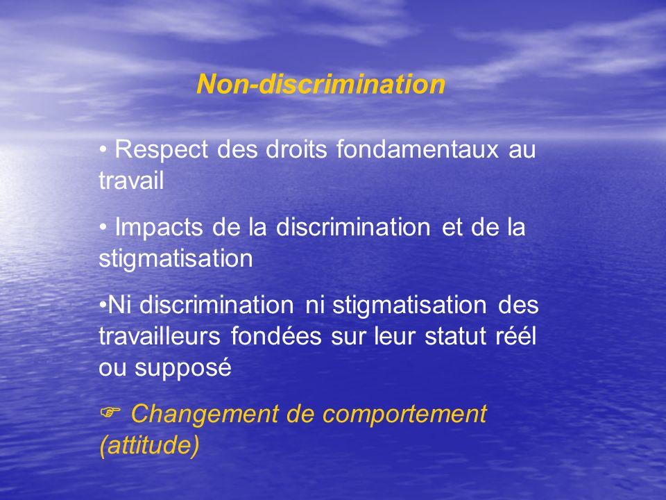 Non-discrimination Respect des droits fondamentaux au travail Impacts de la discrimination et de la stigmatisation Ni discrimination ni stigmatisation