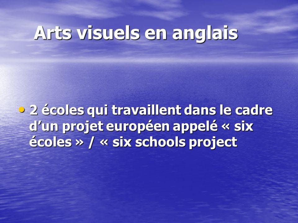 Arts visuels en anglais Arts visuels en anglais 2 écoles qui travaillent dans le cadre dun projet européen appelé « six écoles » / « six schools proje