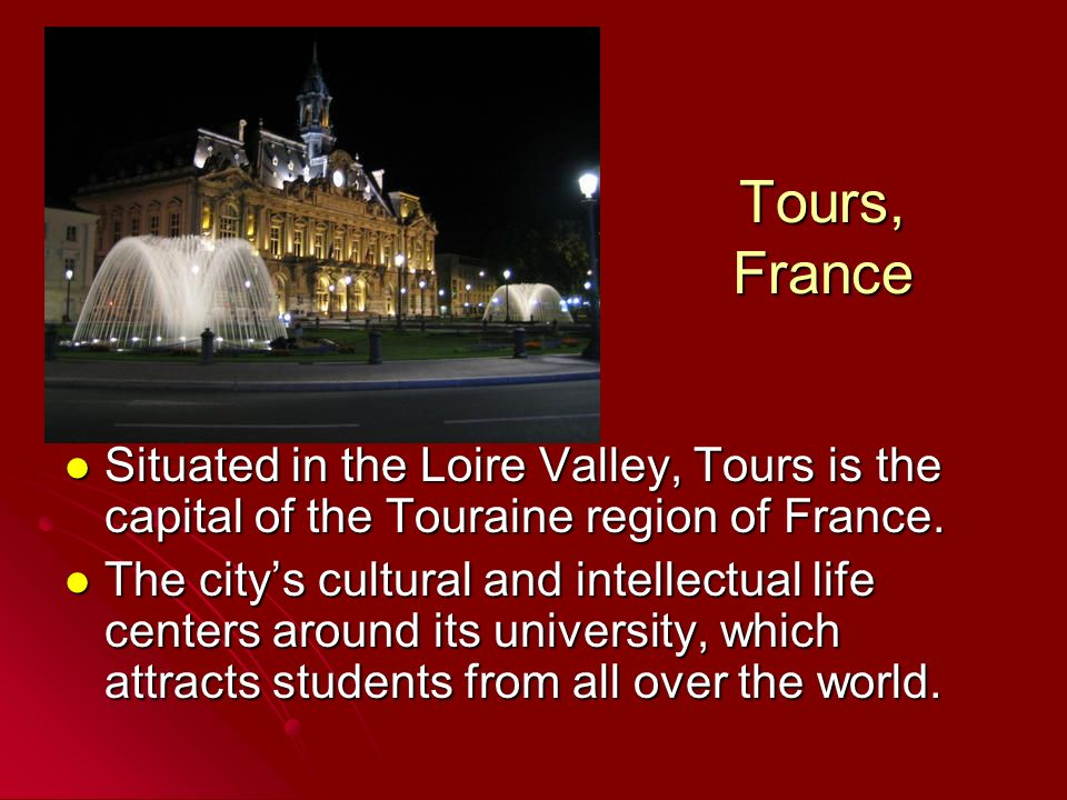 Tours, France Situated in the Loire Valley, Tours is the capital of the Touraine region of France. Situated in the Loire Valley, Tours is the capital