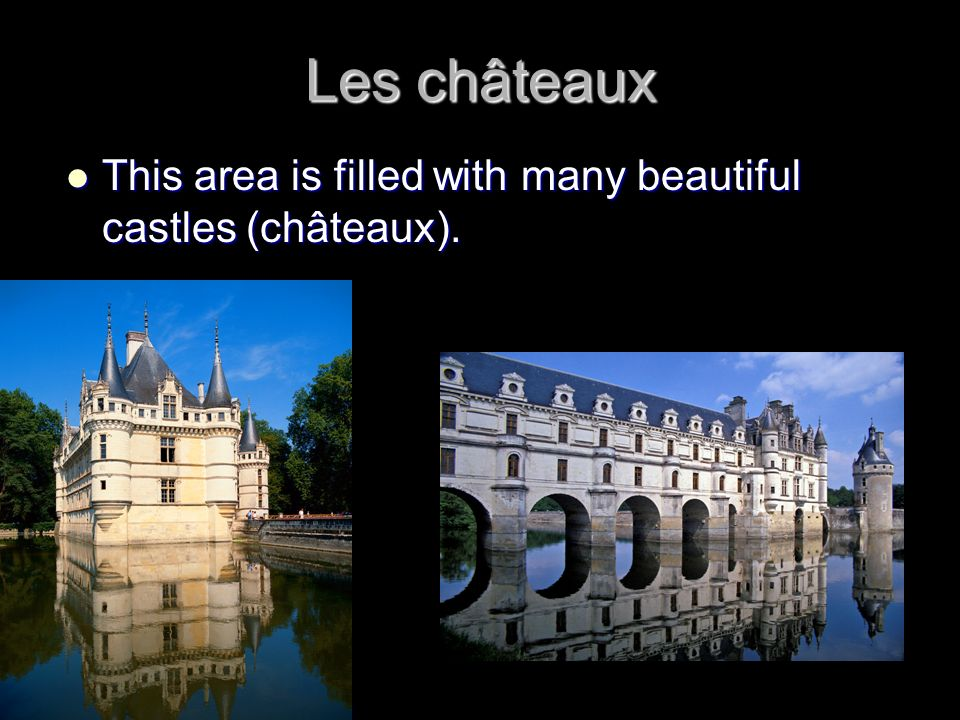 Les châteaux This area is filled with many beautiful castles (châteaux). This area is filled with many beautiful castles (châteaux).