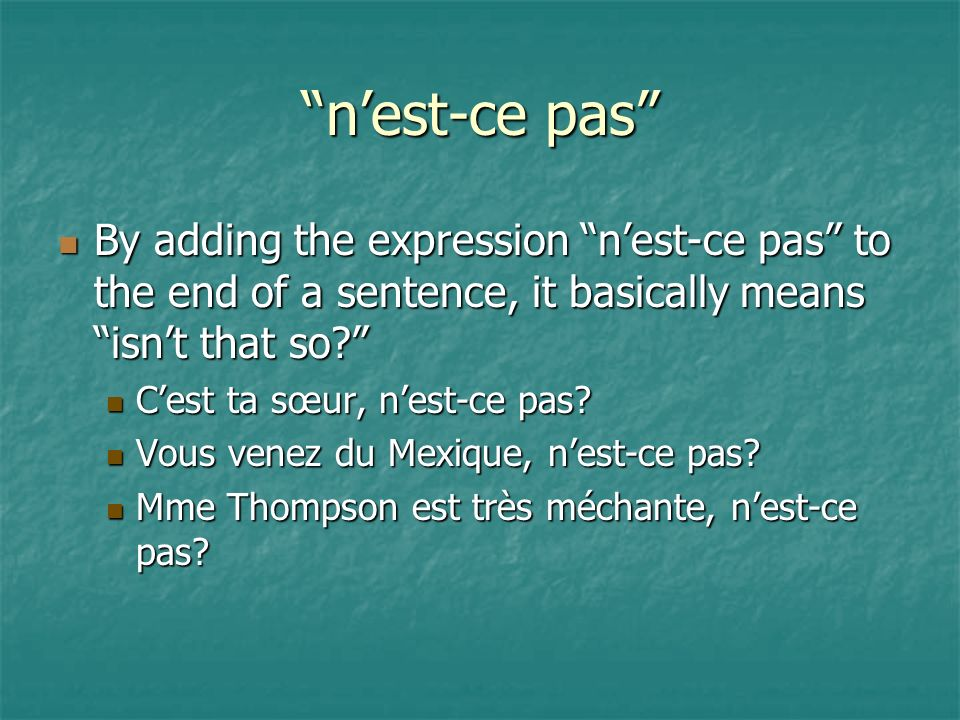 nest-ce pas By adding the expression nest-ce pas to the end of a sentence, it basically means isnt that so? By adding the expression nest-ce pas to th