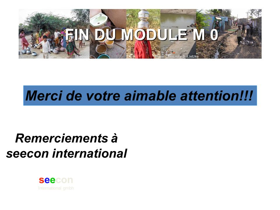M. Kropac Basel University, B. Lietzke FIN DU MODULE M 0 Remerciements à seecon international Merci de votre aimable attention!!! seecon International