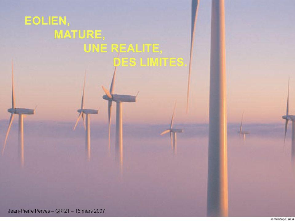 EOLIEN, MATURE, UNE REALITE, DES LIMITES. Jean-Pierre Pervès – GR 21 – 15 mars 2007
