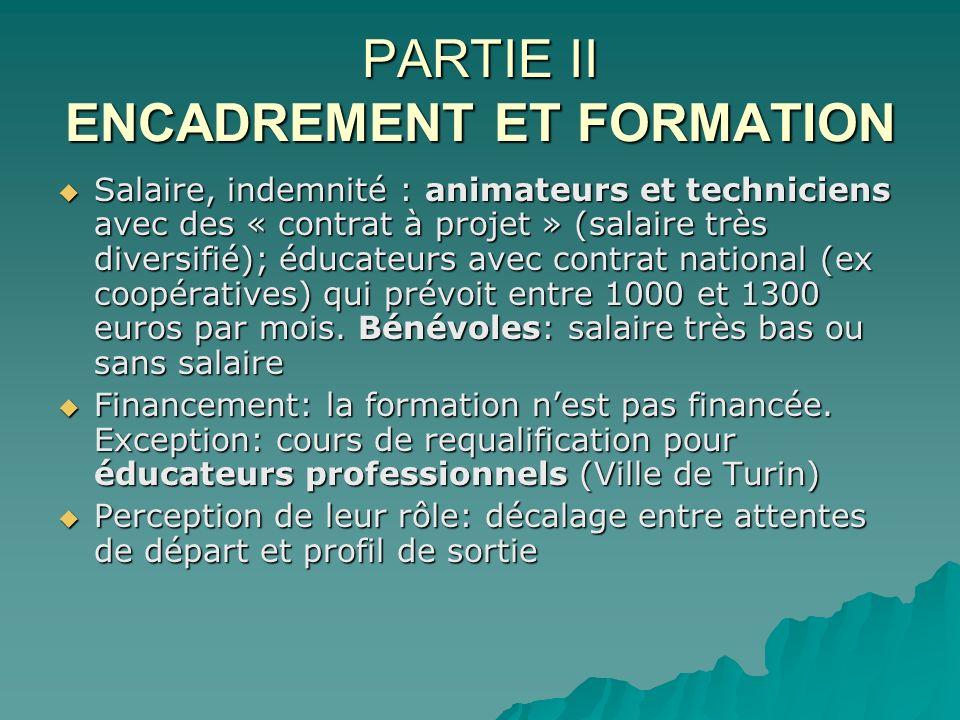 PARTIE II ENCADREMENT ET FORMATION Salaire, indemnité : animateurs et techniciens avec des « contrat à projet » (salaire très diversifié); éducateurs