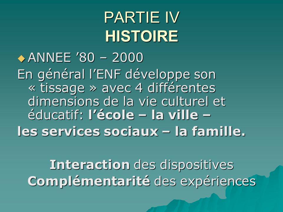 PARTIE IV HISTOIRE ANNEE 80 – 2000 ANNEE 80 – 2000 En général lENF développe son « tissage » avec 4 différentes dimensions de la vie culturel et éduca