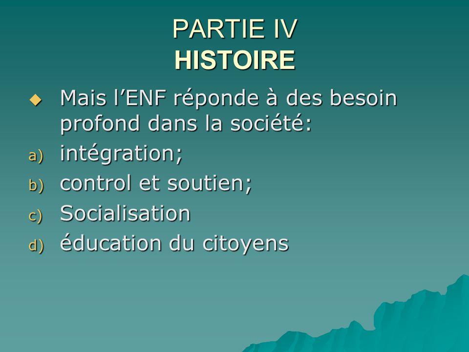 PARTIE IV HISTOIRE Mais lENF réponde à des besoin profond dans la société: Mais lENF réponde à des besoin profond dans la société: a) intégration; b)