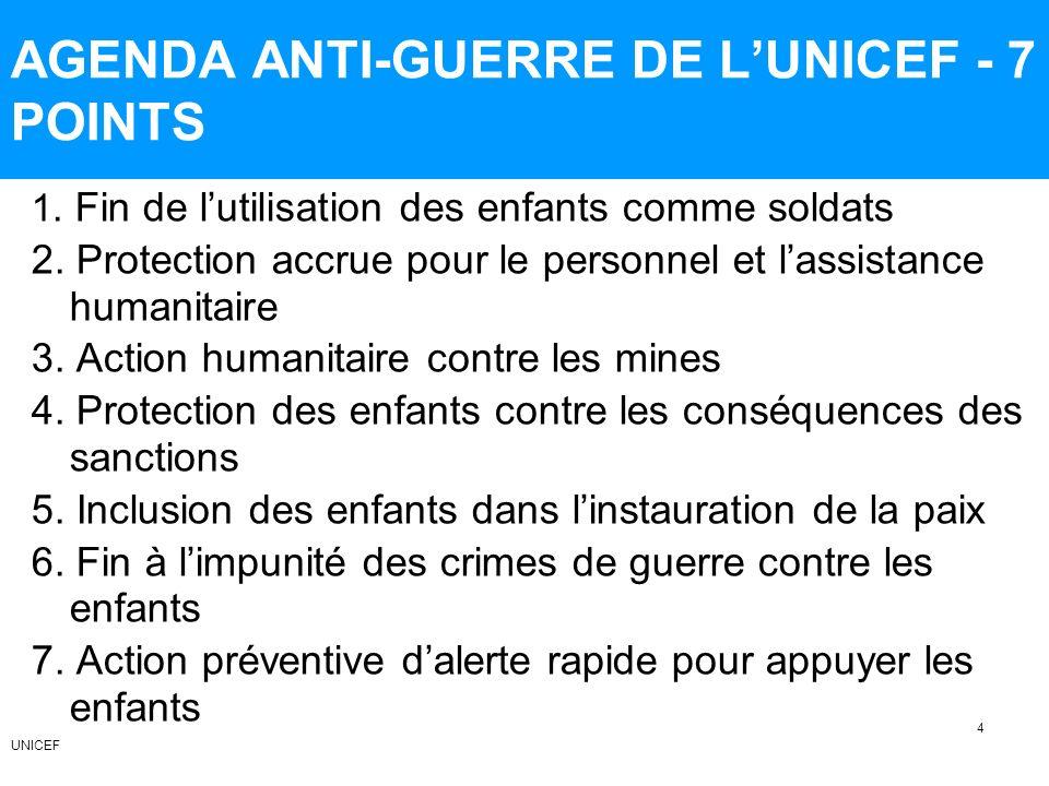 AGENDA ANTI-GUERRE DE LUNICEF - 7 POINTS 1. Fin de lutilisation des enfants comme soldats 2. Protection accrue pour le personnel et lassistance humani
