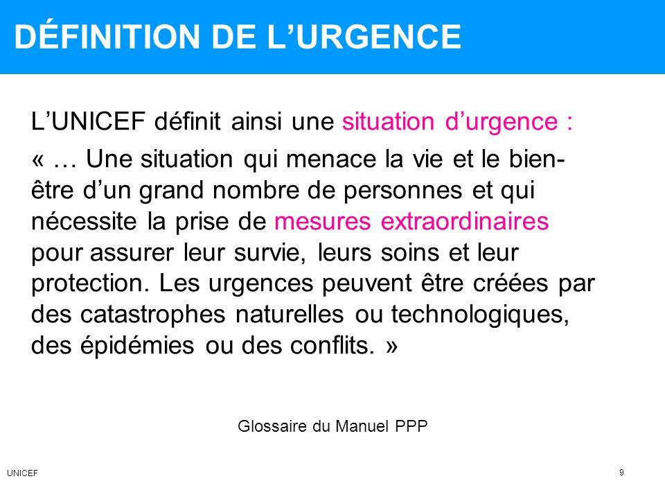 DÉFINITION DE LURGENCE LUNICEF définit ainsi une situation durgence : « … Une situation qui menace la vie et le bien- être dun grand nombre de personn