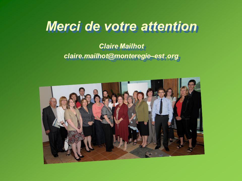 Merci de votre attention Claire Mailhot claire.mailhot@monteregie–est.org Merci de votre attention Claire Mailhot claire.mailhot@monteregie–est.org