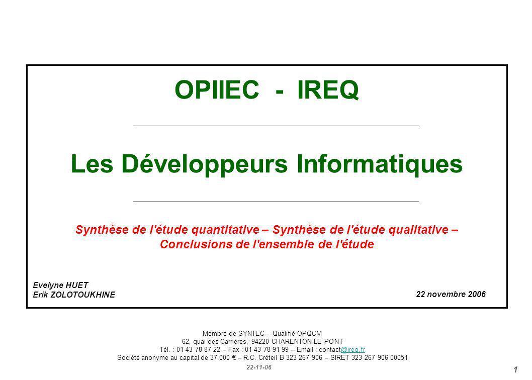 22-11-06 1 OPIIEC - IREQ Les Développeurs Informatiques Synthèse de l'étude quantitative – Synthèse de l'étude qualitative – Conclusions de l'ensemble