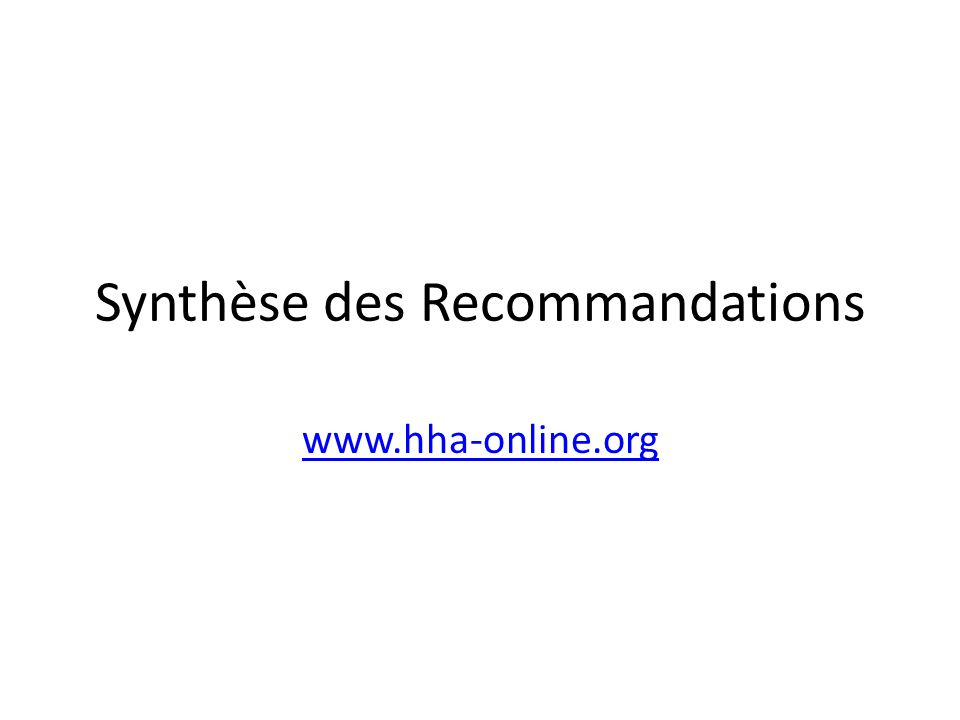 Synthèse des Recommandations www.hha-online.org